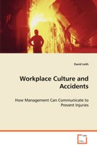 Workplace Culture and Accidents - How Management Can Communicate to Prevent Injuries