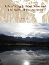Life of King Judicael Saint and the Saints of His Ancestry