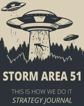 Storm Area 51 This Is How We Do It Strategy Journal: Storm Area 51, They Can't Stop All of Us Blank Guide Planner Journal Notebook Gift 6x9 Lined 100