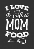 I Love the Smell of Mom Food
