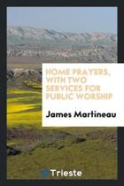 Home Prayers, with Two Services for Public Worship