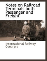 Notes on Railroad Terminals Both Passenger and Freight