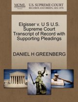 Elgisser V. U S U.S. Supreme Court Transcript of Record with Supporting Pleadings