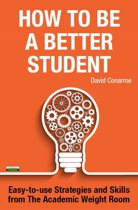 How to be a Better Student: Easy-to-use Strategies and Skills from The Academic Weight Room