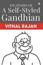 Escapades of a Self-Styled Gandhian