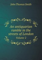 An Antiquarian Ramble in the Streets of London Volume 2