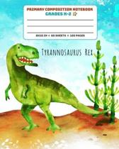 Primary Composition Notebook Grades K-2 Tyrannosaurus Rex: Story Paper Journal Full Page Handwriting Practice With Dashed Midline