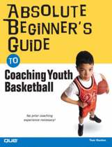 Absolute Beginner's Guide to Coaching Youth Basketball