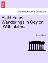 Eight Years' Wanderings in Ceylon. [With Plates.]