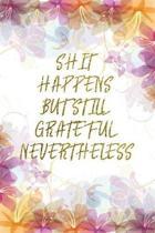 Shit Happens But Still Grateful Nevertheless: Lined Journal - Flower Lined Diary, Planner, Gratitude, Writing, Travel, Goal, Pregnancy, Fitness, Praye