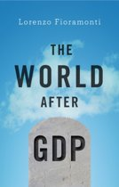 The World After Gdp - Politics, Business and Society in the Post Growth Era