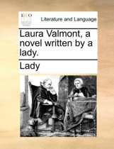 Laura Valmont, a Novel Written by a Lady