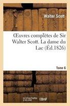 Oeuvres Compl�tes de Sir Walter Scott. Tome 6 La Dame Du Lac