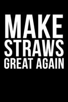 Make Straws Great Again: Funny 6 x 9 Inch Blank Lined Journal Notebook Diary 120 Pages