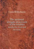 The Sectional Struggle an Account of the Troubles Between the North and the South