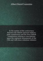 In the Matter of the Controversy Between the Shiloh National Military Park Commission and the Iowa Shiloh Commission Relating to Inscriptions Upon the Regiment Monuments of the 15th and 16th Iowa Volunteer Infantry