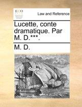 Lucette, Conte Dramatique. Par M. D.***.