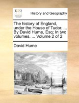 The History of England, Under the House of Tudor. ... by David Hume, Esq; In Two Volumes. ... Volume 2 of 2