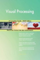 Visual Processing A Complete Guide - 2020 Edition