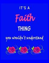 It's A Faith Thing You Wouldn't Understand: Faith First Name Personalized Journal 8.5 x 11 Notebook, Wide Ruled (Lined) blank pages Funny Cover for Gi