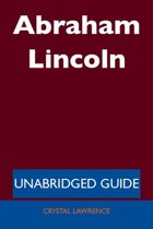 Abraham Lincoln - Unabridged Guide
