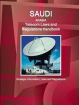 Saudi Arabia Telecom Laws and Regulations Handbook - Strategic Information, Laws and Regulations