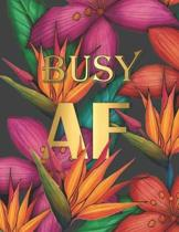 Busy AF: Modern Lush Cover Design with Tropical Flowers - Monthly & Weekly Planner 2019 - 2020 / Academic Diary with Gratitude