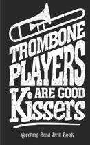 Trombone Players Are Good Kissers - Marching Band Drill Book: 60 Drill Sets