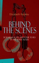 BEHIND THE SCENES – 30 Years a Slave and Four Years in the White House