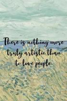 There is nothing more truly artistic than to love people.: Van Gogh Notebook Journal Composition Blank Lined Diary Notepad 120 Pages Paperback Prairie