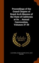 Proceedings of the Grand Chapter of Royal Arch Masons of the State of California at Its ... Annual Convocation, Volumes 37-39