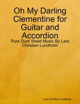 Oh My Darling Clementine for Guitar and Accordion - Pure Duet Sheet Music By Lars Christian Lundholm