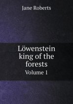 Lowenstein King of the Forests Volume 1