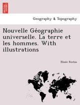 Nouvelle GE Ographie Universelle. La Terre Et Les Hommes. with Illustrations