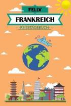 Felix Frankreich Reisetagebuch: Dein pers�nliches Kindertagebuch f�rs Notieren und Sammeln der sch�nsten Erlebnisse in Frankreich - Geschenkidee f�r A