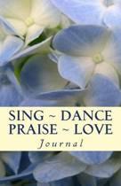 Sing Dance Praise Love