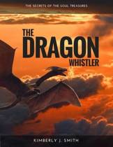 The Dragon Whistler (Secrets of the Soul Treasures)