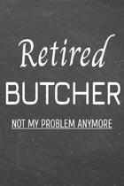 Retired Butcher Not My Problem Anymore: Butcher Dot Grid Notebook, Planner or Journal - 110 Dotted Pages - Office Equipment, Supplies - Funny Butcher