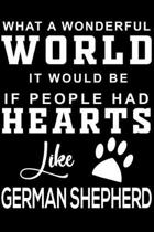 What a wonderful World it would be if people had hearts like Shepherd: Cute German Shepherd Lined journal Notebook, Great Accessories & Gift Idea for