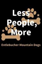 Less People, More Entlebucher Mountain Dogs: Journal (Diary, Notebook) Funny Dog Owners Gift for Entlebucher Mountain Dog Lovers