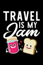 Travel Is My Jam: Funny Notebook for Travel Fan - Great Christmas & Birthday Gift Idea for Travel Fan - Travel Journal - 100 pages 6x9 i