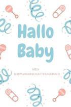 Mein Schwangerschaftstagebuch - Hallo Baby: Tagebuch f�r schwangere und werdende M�tter. Perfektes Babybuch zum eintragen als Planer, Checkliste, Jour