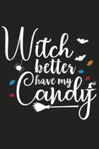Witch Better Have My Candy: Witch Better Have My Candy Gift 6x9 Journal Gift Notebook with 125 Lined Pages