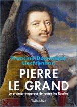 Pierre Le Grand. Le premier empereur de toutes les Russies