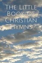 The Little Book of Christian Hymns