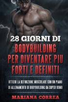 28 Giorni Di Bodybuilding Per Diventare Piu Forti E Definiti