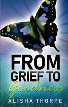From Grief to Goodness