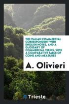 The Italian Commercial Correspondent with English Notes, and a Glossary of Commercial Terms, with a Comparative Table of Coins and Measures