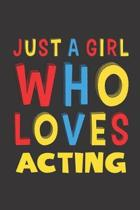 Just A Girl Who Loves Acting: Funny Birthday Gift For Girl Women Who Loves Acting Lined Journal Notebook 6x9 120 Pages