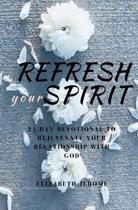 Refresh Your Spirit!: 21 Day Devotional to Rejuvenate Your Relationship with God